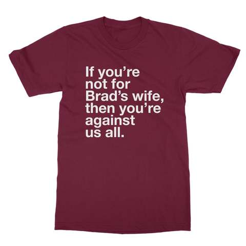 If You're Not For Brad's Wife You're Against Us All Men's T-Shirt