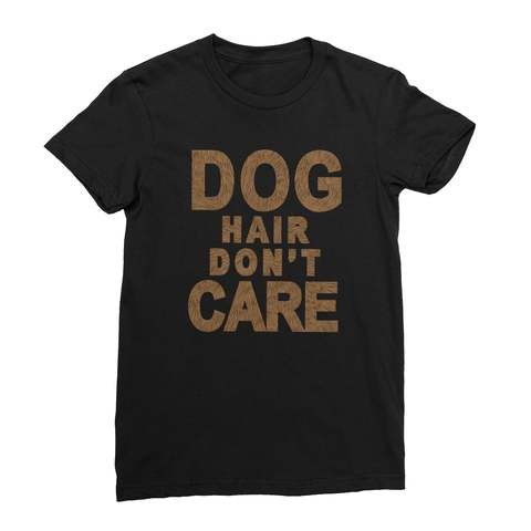 Dog Hair Don't Care Women's T-Shirt