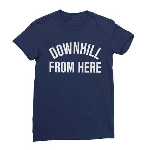 Downhill From Here Women's T-Shirt