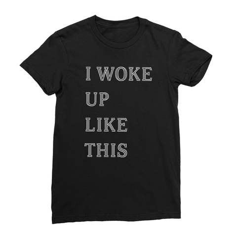 I Woke Up Like This Women's T-Shirt