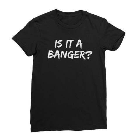 Is It A Banger? Women's T-Shirt
