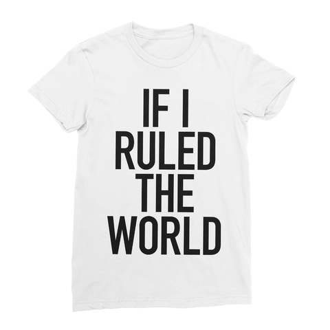 If I Ruled The World Women's T-Shirt