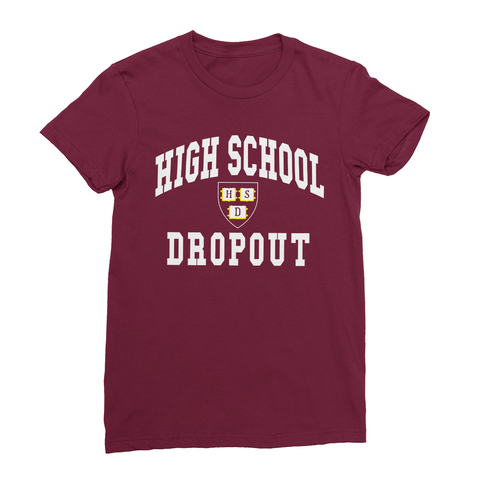 High School Dropout Women's T-Shirt