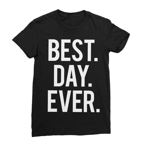 Best Day Ever Women's T-Shirt