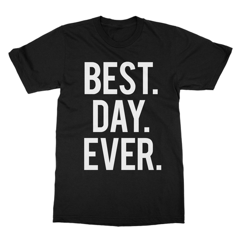 Best Day Ever Men's T-Shirt